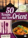 50 Rezepte aus dem Orient