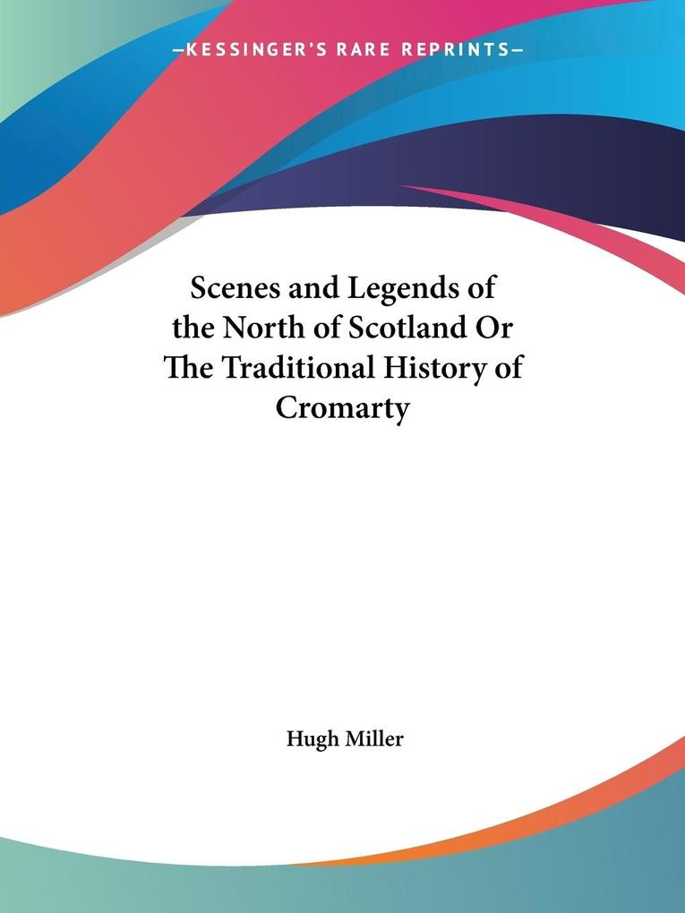 Scenes and Legends of the North of Scotland Or The Traditional History of Cromarty als Taschenbuch