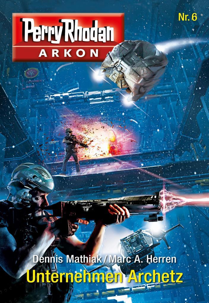 Arkon 6: Unternehmen Archetz als eBook epub