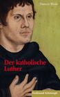 Der katholische Luther