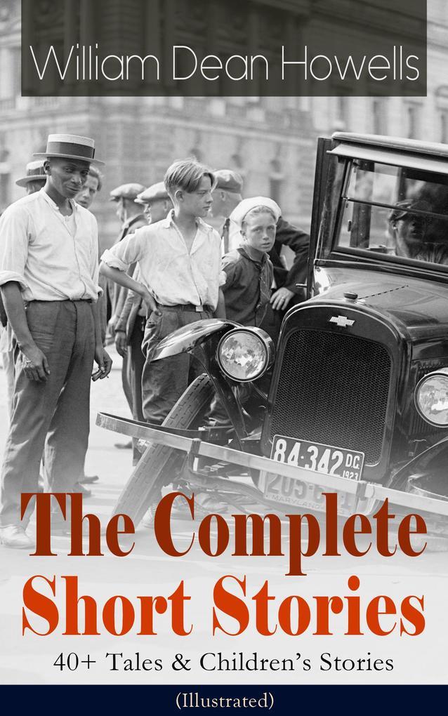 The Complete Short Stories of William Dean Howells: 40+ Tales & Children's Stories (Illustrated) als eBook epub