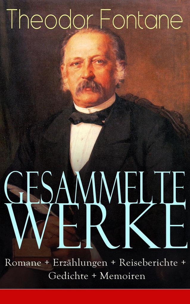 Gesammelte Werke: Romane + Erzählungen + Reiseberichte + Gedichte + Memoiren als eBook epub
