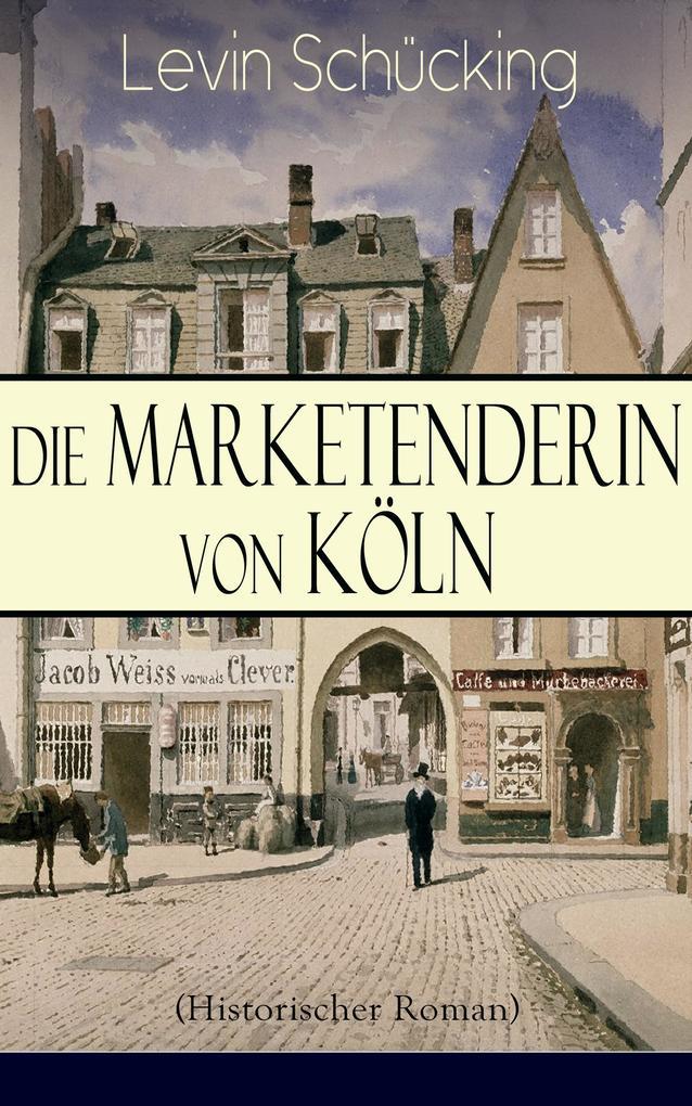 Die Marketenderin von Köln (Historischer Roman) als eBook epub