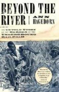 Beyond the River: The Untold Story of the Heroes of the Underground Railroad als Taschenbuch