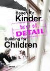 best of DETAIL Bauen für Kinder/Building for Children