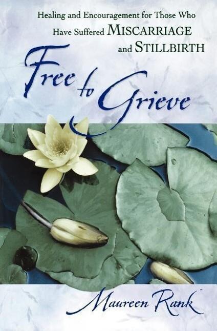 Free to Grieve: Healing and Encouragementfor Those Who Have Suffered Miscarriageand Stillbirth als Taschenbuch