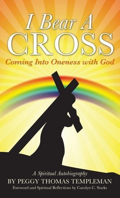 I Bear A Cross: Coming Into Oneness with God als Buch (gebunden)