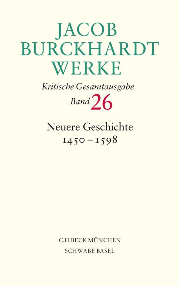 Jacob Burckhardt Werke Bd. 26: Neuere Geschichte 1450-1598 als Buch (gebunden)
