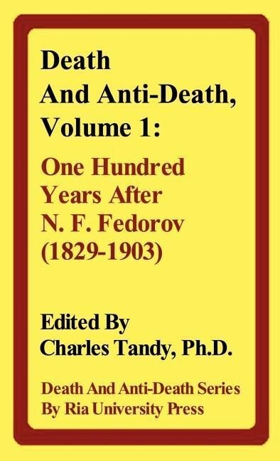 Death and Anti-Death, Volume 1: One Hundred Years After N. F. Fedorov (1829-1903) als Buch (gebunden)
