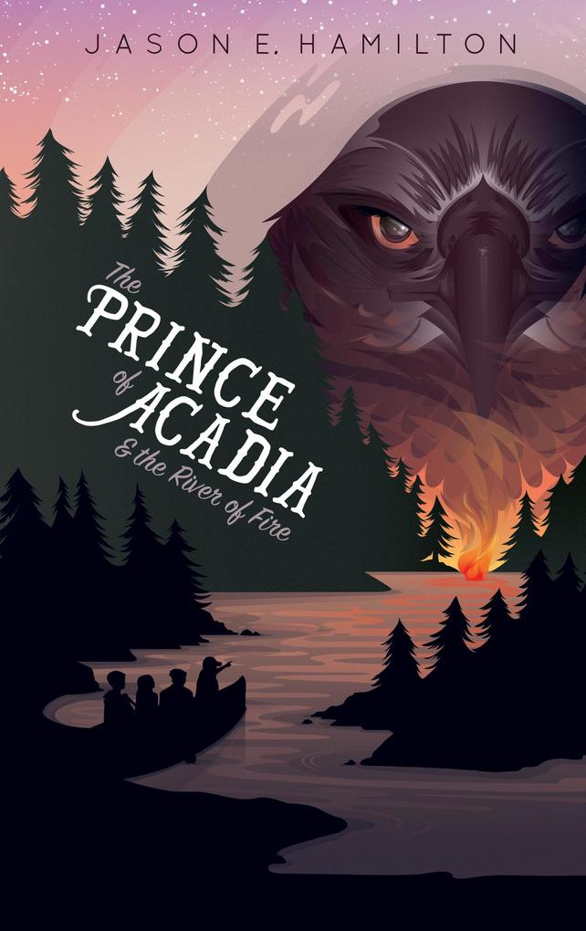 The Prince of Acadia & the River of Fire als eBook epub