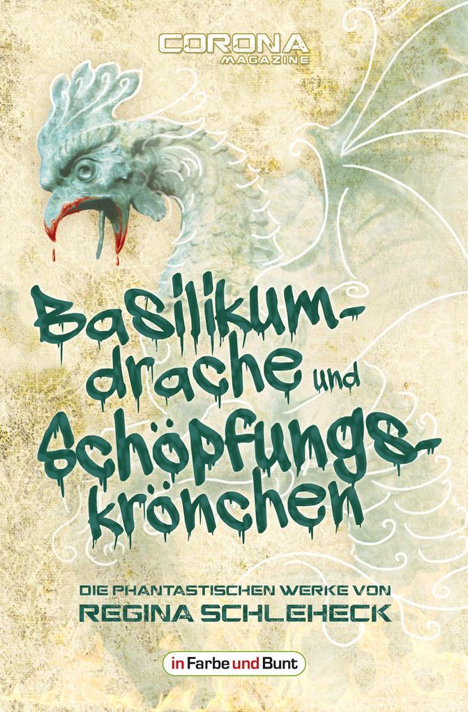 Basilikumdrache und Schöpfungskrönchen - Die phantastischen Werke von Regina Schleheck als eBook epub