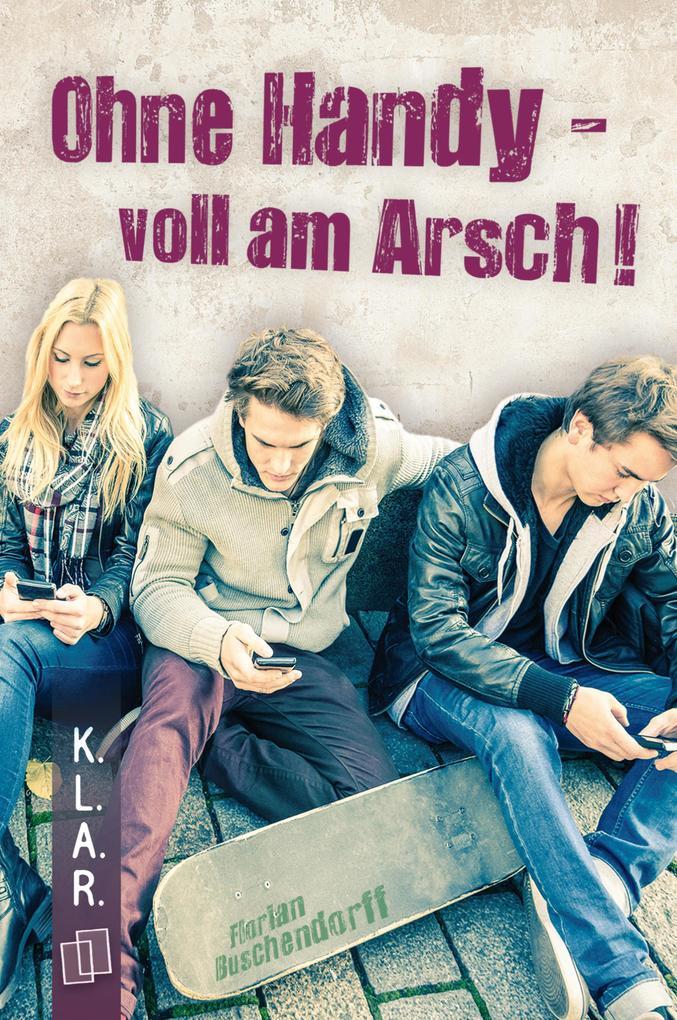 K.L.A.R.-Taschenbuch: Ohne Handy - voll am Arsch! als eBook epub