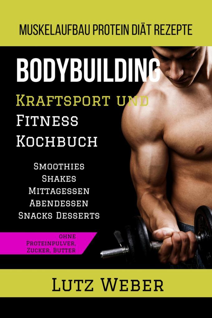 Bodybuilding Kraftsport und Fitness Kochbuch Muskelaufbau Protein Diät Rezepte als eBook epub
