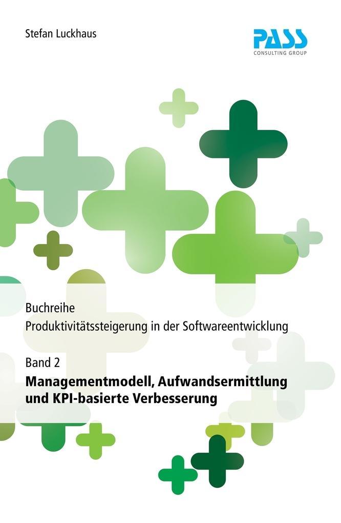 Buchreihe: Produktivitätssteigerung in der Softwareentwicklung, Teil 2: Managementmodell, Aufwandsermittlung und KPI-basierte Verbesserung als eBook epub