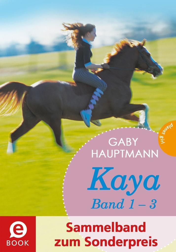Kaya - frei und stark: Kaya 1-3 (Sammelband zum Sonderpreis) als eBook epub