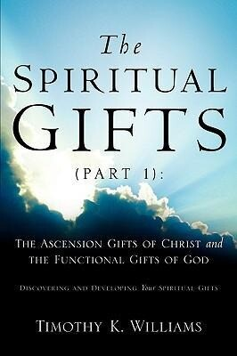 The Spiritual Gifts (Part 1): The Ascension Gifts of Christ and the Functional als Taschenbuch