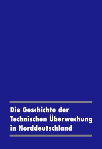 Die Geschichte der Technischen Überwachung in Norddeutschland als Buch (gebunden)