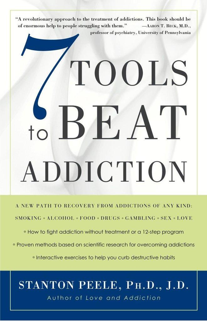 7 Tools to Beat Addiction: A New Path to Recovery from Addictions of Any Kind: Smoking, Alcohol, Food, Drugs, Gambling, Sex, Love als Taschenbuch