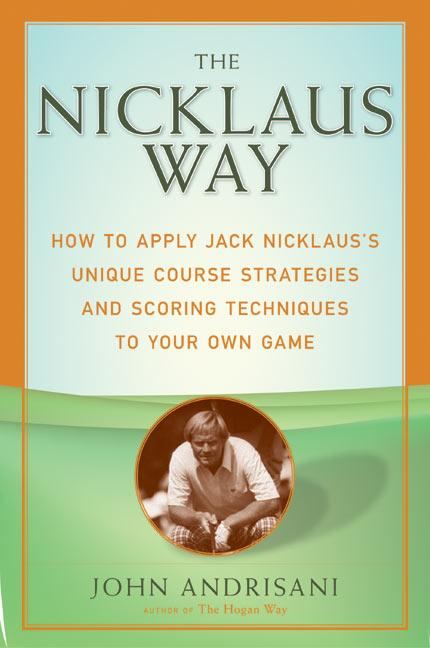 The Nicklaus Way: How to Apply Jack Nicklaus's Unique Course Strategies and Scoring Techniques to Your Own Game als Taschenbuch