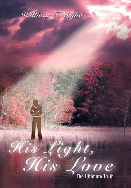 His Light, His Love: The Ultimate Truth als Buch (gebunden)