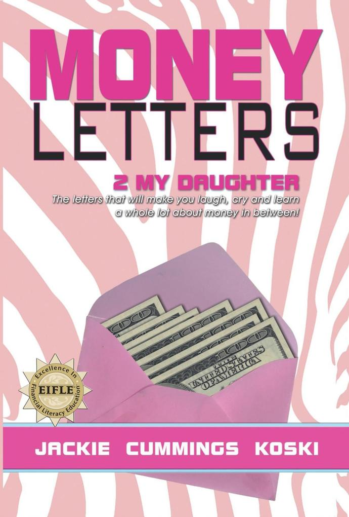 Money Letters 2 my Daughter: The letters that will make you laugh, cry and learn a whole lot about money in between! als eBook epub