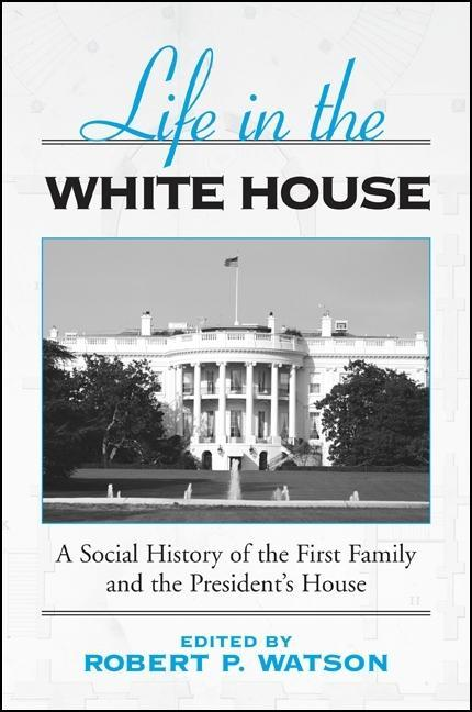 Life in the White House: A Social History of the First Family and the President's House als Taschenbuch