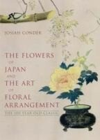 Flowers Of Japan And Art Of Floral Arrangement: The 100-year-old Classic als Buch (gebunden)