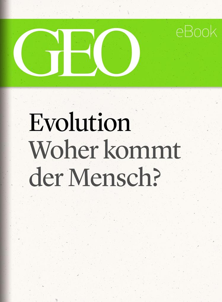 Evolution: Woher kommt der Mensch? (GEO eBook Single) als eBook epub