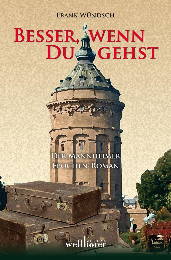 Besser, wenn du gehst: Der Mannheimer Epochen-Roman als eBook epub