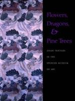 Flowers, Dragons, & Pine Trees: Asian Textiles in the Spencer Museum of Art als Buch (gebunden)