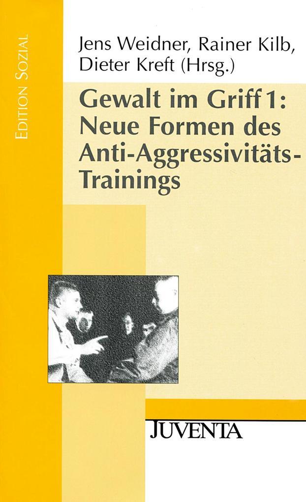 Gewalt im Griff 1. Neue Formen des Anti-Aggressivitäts-Trainings als Buch (kartoniert)