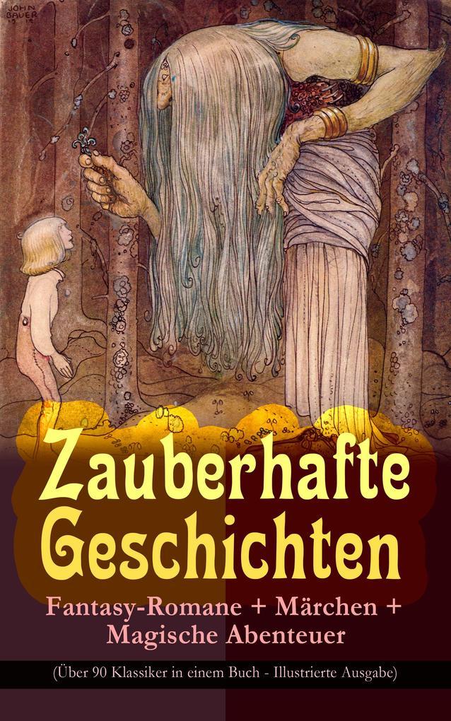 Zauberhafte Geschichten: Fantasy-Romane + Märchen + Magische Abenteuer (Über 90 Klassiker in einem Buch - Illustrierte Ausgabe) als eBook