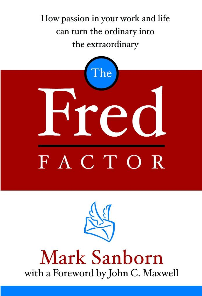 The Fred Factor: How Passion in Your Work and Life Can Turn the Ordinary Into the Extraordinary als Buch (gebunden)