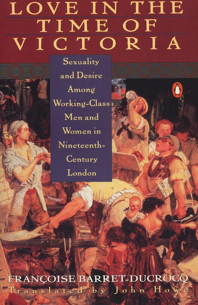 Love in the Time of Victoria: Sexuality and Desire Among Working-Class Men and Women in 19th Century London als Taschenbuch