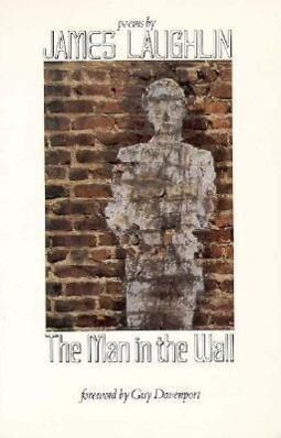 The Man in the Wall: Poems by James Laughlin als Taschenbuch