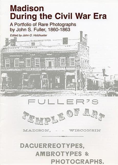 Madison During the Civil War Era: A Portfolio of Rare Photographs by John S. Fuller, 1860-1863 als Taschenbuch
