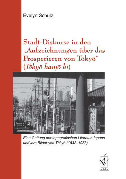 """Stadt-Diskurse in den """"Aufzeichnungen über das Prosperieren von Tôkyô"""" (Tôkyô hanjô ki) als Buch (kartoniert)"""