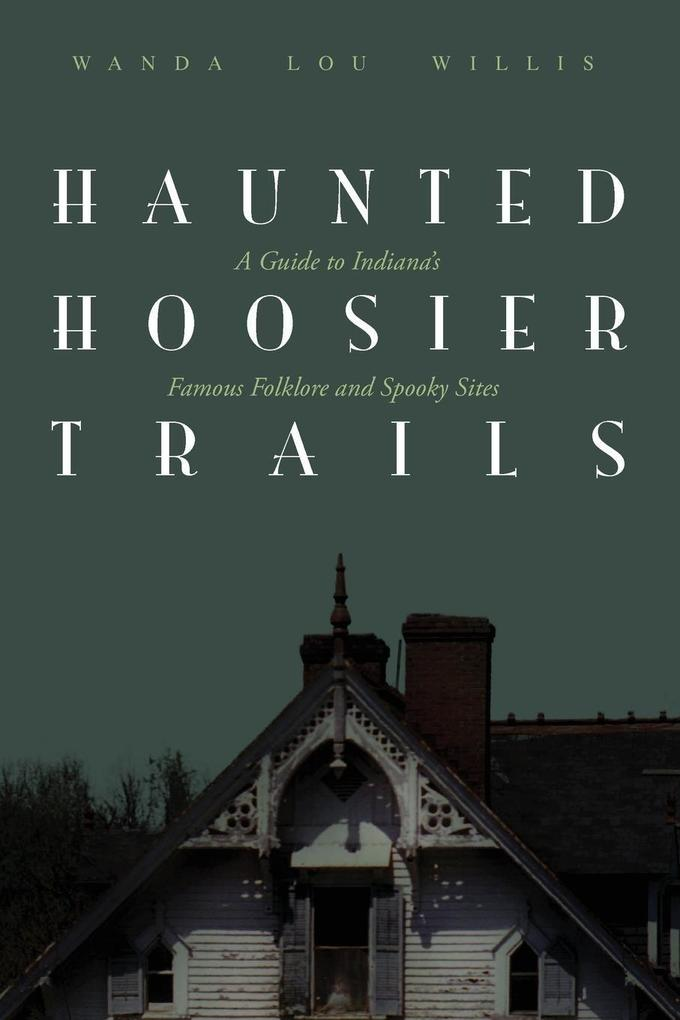 Haunted Hoosier Trails: A Guide to Indiana's Famous Folklore Spooky Sites als Taschenbuch