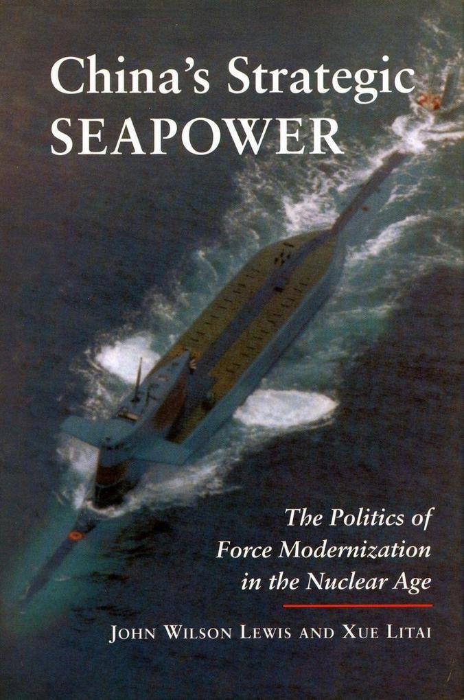 China's Strategic Seapower: The Politics of Force Modernization in the Nuclear Age als Taschenbuch