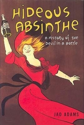 Hideous Absinthe: A History of the Devil in a Bottle als Buch (gebunden)