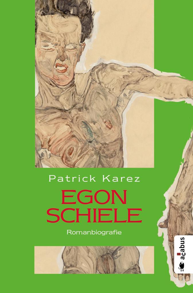Egon Schiele. Zeit und Leben des Wiener Künstlers Egon Schiele als eBook epub