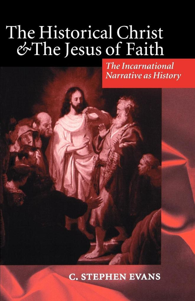 The Historical Christ & the Jesus of Faith ' the Incarnational Narrative as History ' als Buch (kartoniert)