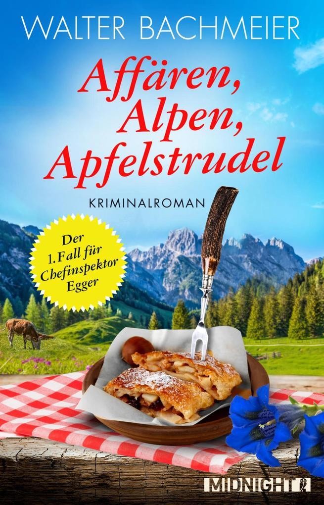 Affären, Alpen, Apfelstrudel - Der erste Fall für Chefinspektor Egger als eBook epub