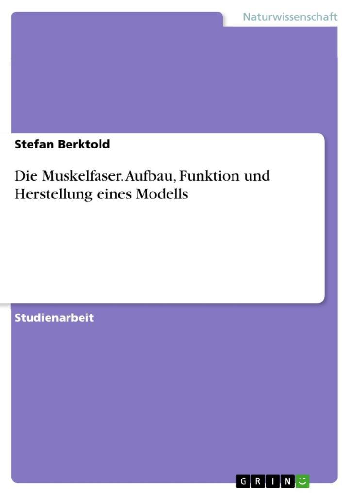 Die Muskelfaser. Aufbau, Funktion und Herstellung eines Modells als eBook