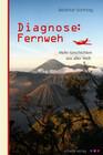 Diagnose: Fernweh. Mehr Geschichten aus aller Welt.