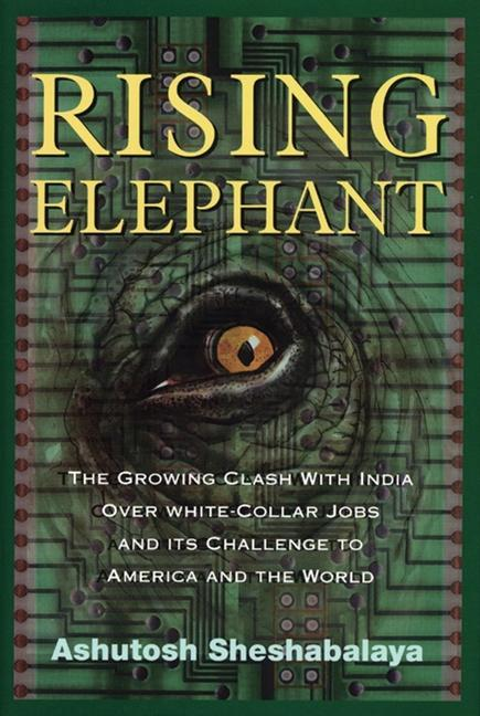 Rising Elephant: The Growing Clash with India Over White-Collar Jobs and Its Meaning for America and the World als Buch (gebunden)