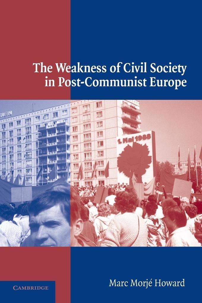 The Weakness of Civil Society in Post-Communist Europe als Buch (kartoniert)