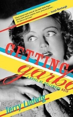 Getting Garbo: A Novel of Hollywood Noir als Taschenbuch