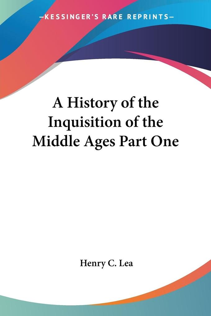 A History of the Inquisition of the Middle Ages Part One als Taschenbuch