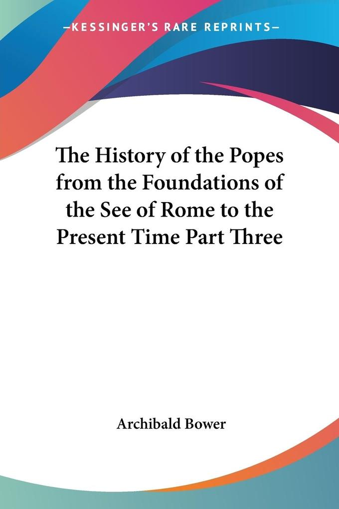 The History of the Popes from the Foundations of the See of Rome to the Present Time Part Three als Taschenbuch